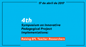 4th Symposium on Innovative Pedagogical Project Implementations: Raising EFL Teacher-Researchers